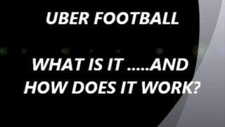 UBER FOOTBALL — WHAT IS IT?….. AND HOW DOES IT WORK?