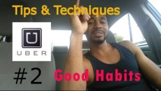 UBER & LYFT – Tips & Techniques #2 (Good Habits to have)