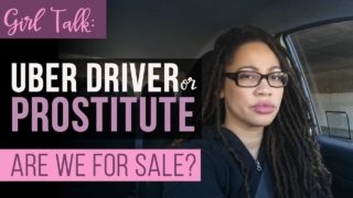 Girl Talk: Uber Driver or Prostitute – Q&A