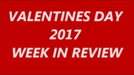 VALENTINES DAY 2017! WEEK IN REVIEW!
