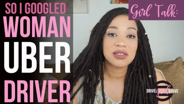 That Time I Googled Woman Uber Driver – Girl Chat