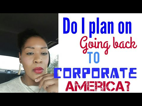 Do I Plan on Going Back To Corporate America?