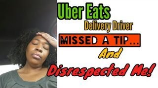 UBER Eats Driver Being Disrespectful and Loses his Tip!