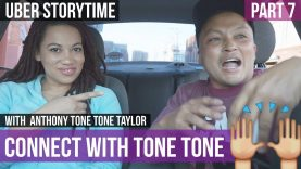 Uber Storytime: Stay In Touch With Tone Tone Taylor – Part 7