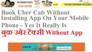 Book Uber Cab Without Installing App On Your Mobile Phone- Yes It Really Is
