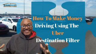 Uber Drivers: Make Money Driving Using The Uber Destination Filter