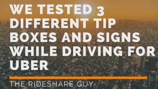 We Tested 3 Different Tip Boxes And Signs While Driving For Uber